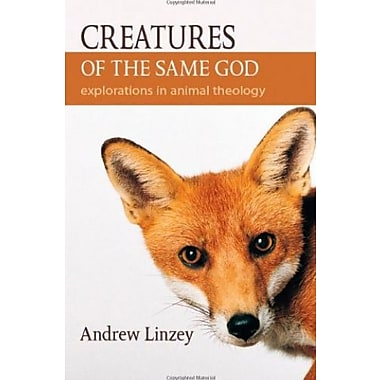 Creatures of the Same God: Explorations in Animal Theology, Used Book (9781590561423)