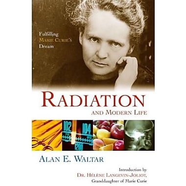Radiation And Modern Life: Fulfilling Marie Curie's Dream, Used Book (9781591022503)