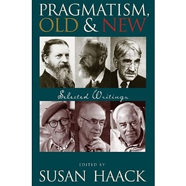 Pragmatism, Old And New: Selected Writings, Used Book (9781591023593)