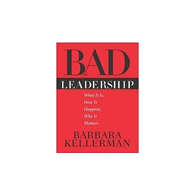Bad Leadership: What It Is, How It Happens Why It Matters (Leadership for the Common Good) Used Book (9781591391661)