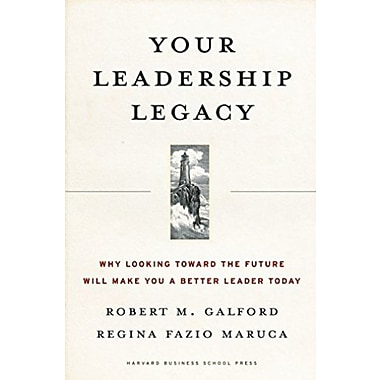 Your Leadership Legacy: Why Looking Toward the Future Will Make You a Better Leader Today, Used Book (9781591396178)