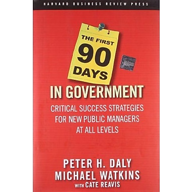 The First 90 Days in Government: Critical Success Strategies for New Public Managers at All Levels, Used Book (9781591399551)
