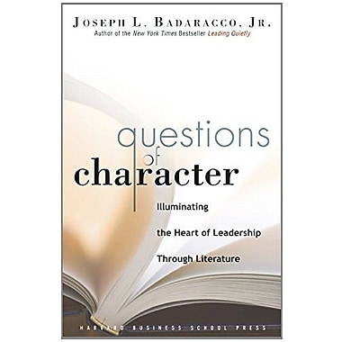Questions of Character: Illuminating the Heart of Leadership Through Literature Used Book (9781591399681)