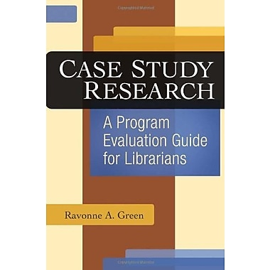 Case Study Research: A Program Evaluation Guide for Librarians, Used Book (9781591588603)