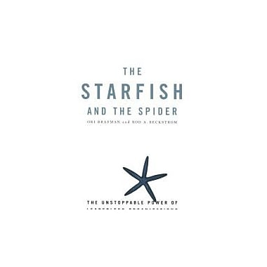 The Starfish and the Spider: The Unstoppable Power of Leaderless Organizations Used Book (9781591841838)