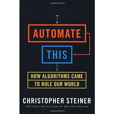 Automate This: How Algorithms Came to Rule Our World, Used Book (9781591844921)