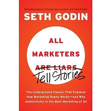 The Underground Classic That Explains How Marketing Really Works--and Why Authenticity Is the Best Marketing of All