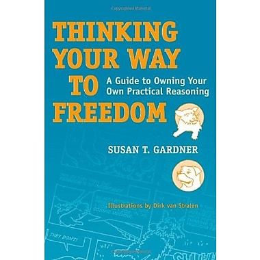 Thinking Your Way to Freedom: A Guide to Owning Your Own Practical Reasoning, Used Book (9781592138678)