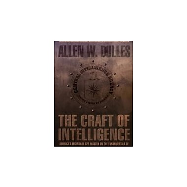 Craft of Intelligence: America's Legendary Spy Master On The Fundamentals Of Intelligence Gathering For A Free World, New Book