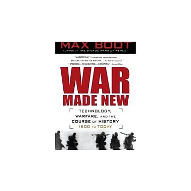 War Made New: Weapons, Warriors and the Making of the Modern World Used Book (9781592403158)