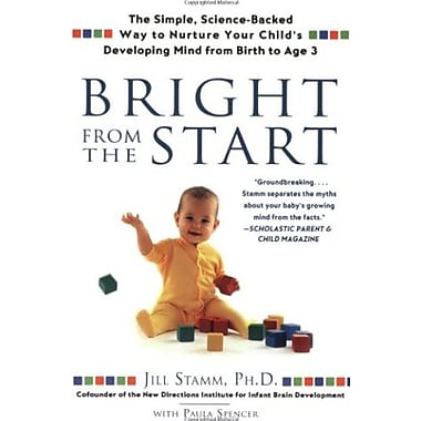 Bright from the Start: The Simple, Science-Backed Way to Nurture Your Child's Developing Mindfrom Birth to Age 3, Used Book