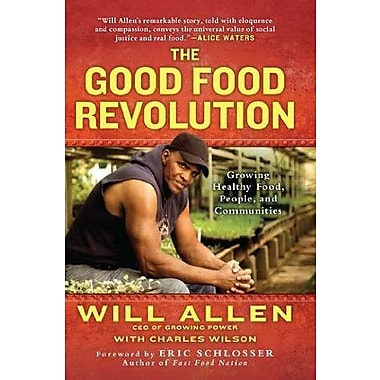 The Good Food Revolution: Growing Healthy Food, People and Communities, Used Book (9781592407101)