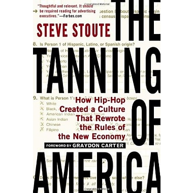The Tanning of America: How Hip-Hop Created a Culture That Rewrote the Rules of the New Economy Used Book (9781592407385)