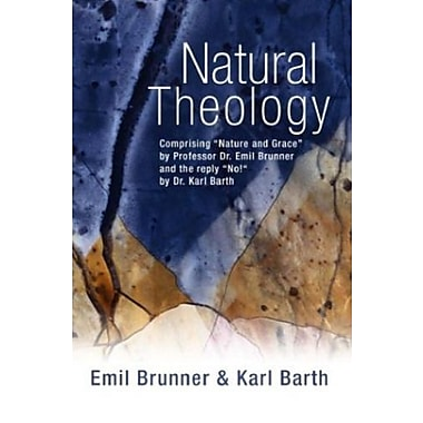 Natural Theology: Comprising Nature & Grace by Professor Dr. Emil Brunner & the reply No! by Dr. Karl Barth, New Book