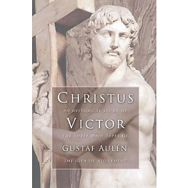 Christus Victor: An Historical Study of the Three Main Types of the Idea of Atonement, Used Book (9781592443307)