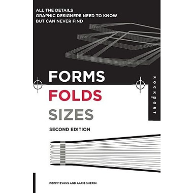Forms, Folds and Sizes, Second Edition: All the Details Graphic Designers Need to Know but Can Never Find (9781592534616)