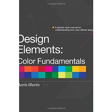 Design Elements, Color Fundamentals: A Graphic Style Manual for Understanding How Color Affects Design, New Book