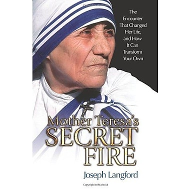 Mother Teresa's Secret Fire: The Encounter That Changed Her Life, and How It Can Transform Your Own, Used Book (9781592763092)
