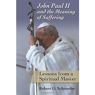 John Paul II and the Meaning of Suffering: Lessons from a Spiritual Master, Used Book (9781592763146)