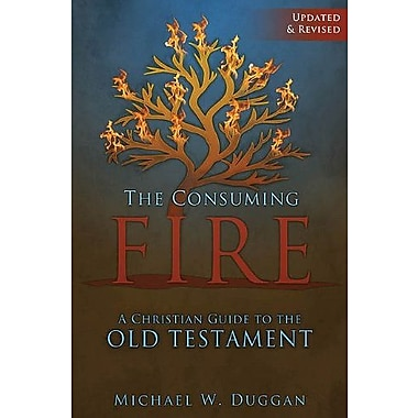 The Consuming Fire: A Christian Guide to the Old Testament, Used Book (9781592765973)