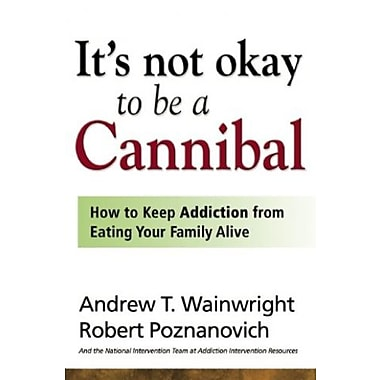 It's Not Okay to Be a Cannibal: How to Keep Addiction from Eating Your Family Alive, Used Book (9781592853700)