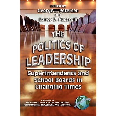 The Politics of Leadership: Superintendents and School Boards in Changing Times (9781593111687)