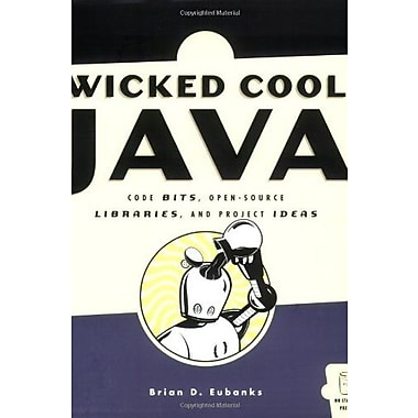 Wicked Cool Java: Code Bits, Open-Source Libraries and Project Ideas Used Book (9781593270612)