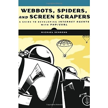 Webbots, Spiders and Screen Scrapers: A Guide to Developing Internet Agents with PHP/CURL, Used Book (9781593271206)