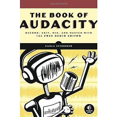 The Book of Audacity: Record, Edit Mix and Master with the Free Audio Editor, Used Book (9781593272708)