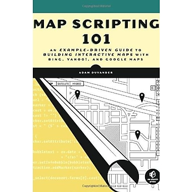 Map Scripting 101: An Example-Driven Guide to Building Interactive Maps with Bing, Yahoo!, & Google Maps, Used Book