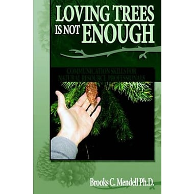 Loving Trees is Not Enough: Communication Skills for Natural Resource Professionals, Used Book (9781593304287)