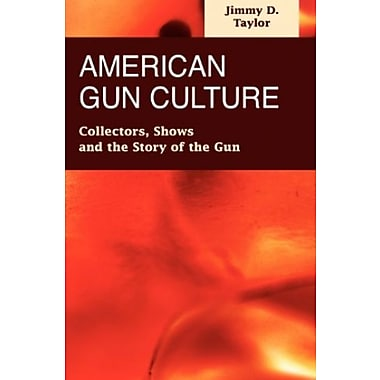 American Gun Culture: Collectors, Shows and the Story of the Gun, Used Book, (9781593323806)