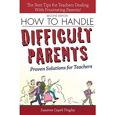 How to Handle Difficult Parents, 2E: Proven Solutions for Teachers Used Book (9781593639587)