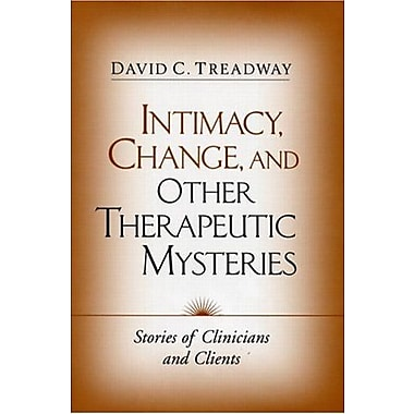 Intimacy, Change and Other Therapeutic Mysteries: Stories of Clinicians and Clients, Used Book (9781593850746)