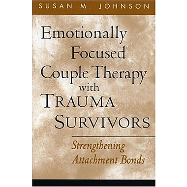 Emotionally Focused Couple Therapy with Trauma Survivors: Strengthening Attachment Bonds (9781593851651)
