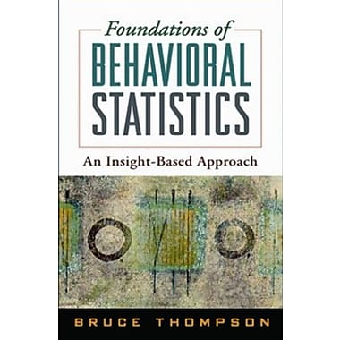 Foundations of Behavioral Statistics: An Insight-Based Approach, Used Book (9781593858407)