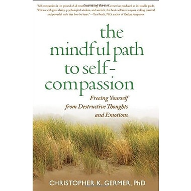 The Mindful Path to Self-Compassion: Freeing Yourself from Destructive Thoughts and Emotions Used Book (9781593859756)