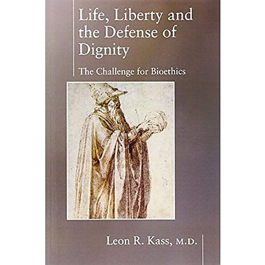 Life Liberty & the Defense of Dignity: The Challenge for Bioethics, Used Book (9781594030475)
