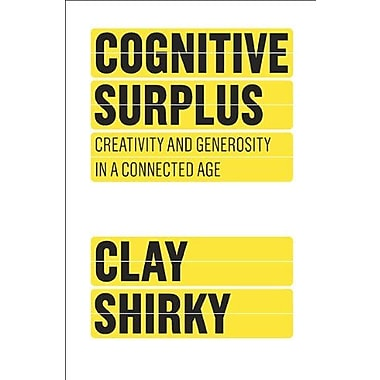 Cognitive Surplus: Creativity and Generosity in a Connected Age, Used Book (9781594202537)