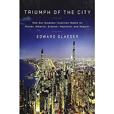 Triumph of the City: How Our Greatest Invention Makes Us Richer, Smarter, Greener, Healthier, & Happier, Used Book