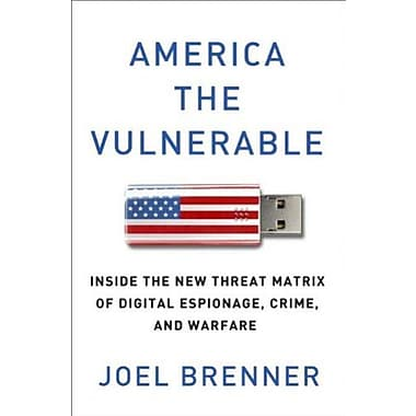 America the Vulnerable: Inside the New Threat Matrix of Digital Espionage, Crime and Warfare, Used Book (9781594203138)