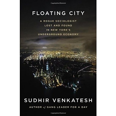 Floating City: A Rogue Sociologist Lost and Found in New York's Underground Economy Used Book (9781594204166)