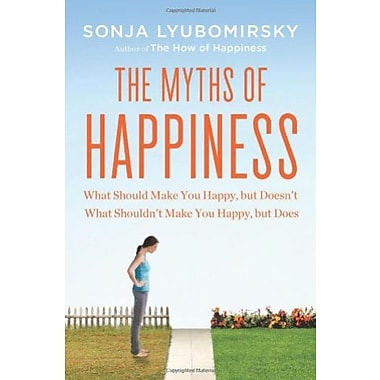 The Myths of Happiness: What Should Make You Happy, but Doesn't, What Shouldn't Make You Happy, but Does, Used Book