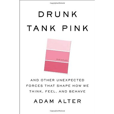 Drunk Tank Pink: And Other Unexpected Forces that Shape How We Think, Feel and Behave Used Book (9781594204548)