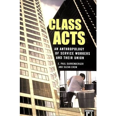 Class Acts: An Anthropology of Urban Workers and Their Union, Used Book (9781594510830)