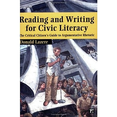 Reading and Writing for Civic Literacy: The Critical Citizen's Guide to Argumentative Rhetoric (9781594510854)