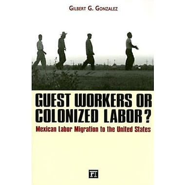 Guest Workers or Colonized Labor?: Mexican Labor Migration to the United States, Used Book (9781594511516)