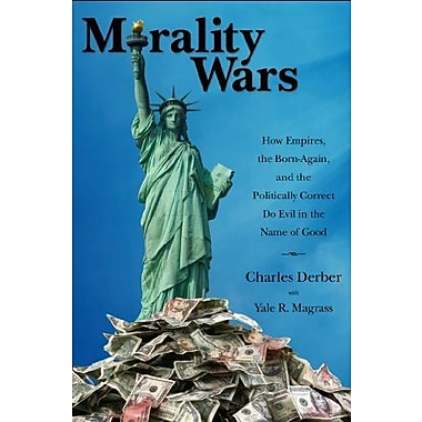 Morality Wars: How Empires, the Born Again and the Politically Correct Do Evil in the Name of Good, Used Book (9781594515132)