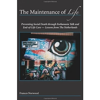 The Maintenance of Life: Preventing Social Death Through Euthanasia Talk and End-of-Life Care - Lessons from the Netherlands