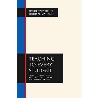 Teaching to Every Student: Explicitly Integrating Skills and Theory into the Contracts Class, Used Book (9781594605758)
